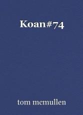 Koan#74