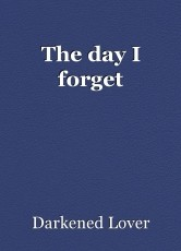 The day I forget