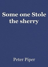 Some one Stole the sherry