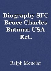 Biography SFC Bruce Charles Batman USA Ret.
