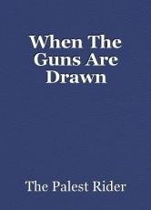 When The Guns Are Drawn