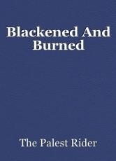 Blackened And Burned