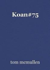 Koan#75