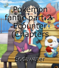Pokemon fanfic part 2- Ecounter (Chapters 11-18)