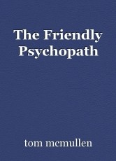The Friendly Psychopath