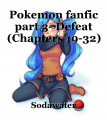 Pokemon fanfic part 3- Defeat (Chapters 19-32)