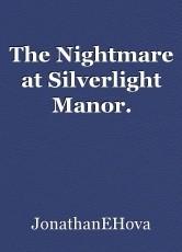 The Nightmare at Silverlight Manor.