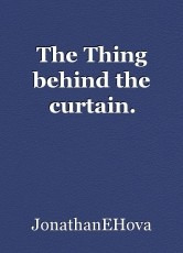 The Thing behind the curtain.