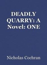 DEADLY QUARRY: A Novel: ONE