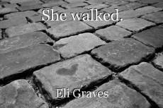 She walked.