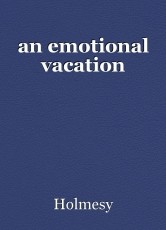 an emotional vacation