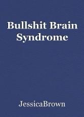 Bullshit Brain Syndrome