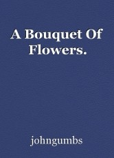 A Bouquet Of Flowers.