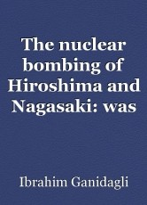 The nuclear bombing of Hiroshima and Nagasaki: was the use of the atomic bomb on Japan an act of necessary evil to create peace post-world war 2 and can we rely on nuclear deterrence as a form of conflict deterrent?