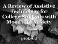 A Review of Assistive Technology for College Students with Mood and Anxiety Disorders