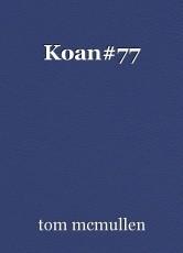 Koan#77