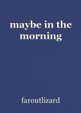 maybe in the morning