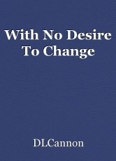 With No Desire To Change