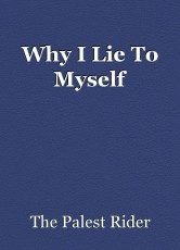 Why I Lie To Myself