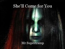 She'll Come for You