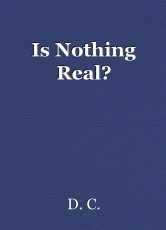 Is Nothing Real?