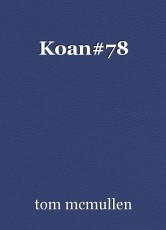 Koan#78