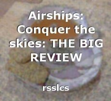 Airships: Conquer the skies: THE BIG REVIEW