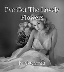 I've Got The Lovely Flowers