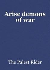 Arise demons of war
