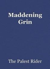 Maddening Grin