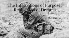 The Infatuations of Purpose; Realization of Dreams