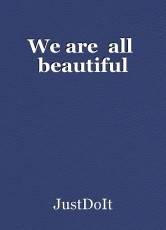 We are  all  beautiful
