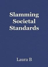 Slamming Societal Standards