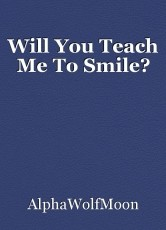 Will You Teach Me To Smile?
