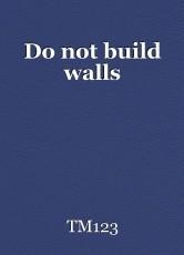 Do not build walls