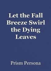 Let the Fall Breeze Swirl the Dying Leaves