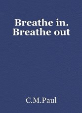 Breathe in. Breathe out