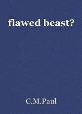 flawed beast?