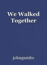 We Walked Together