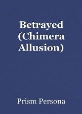 Betrayed (Chimera Allusion)