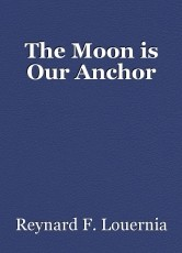The Moon is Our Anchor
