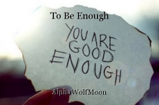 To Be Enough