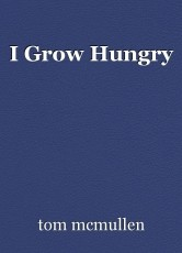 I Grow Hungry