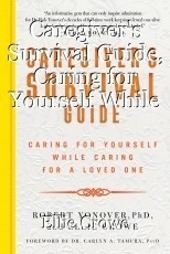 Caregiver's Survival Guide, Caring for Yourself While Caring for a Love One