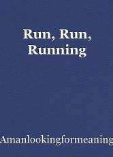 Run, Run, Running