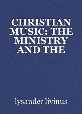 CHRISTIAN MUSIC: THE MINISTRY AND THE MINISTER