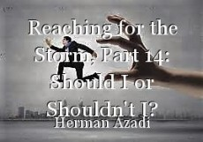 Reaching for the Storm, Part 14: Should I or Shouldn't I?