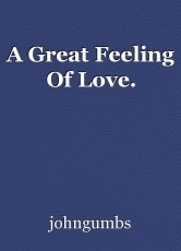 A Great Feeling Of Love.