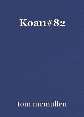 Koan#82