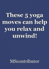 These 5 yoga moves can help you relax and unwind!